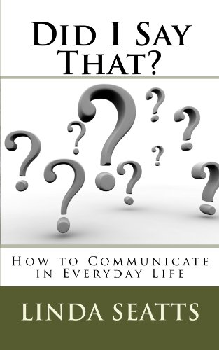 Did I Say That?  How to Communicate in Everyday Life