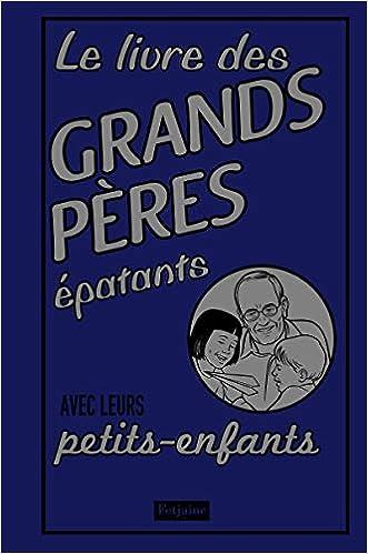 Livre des grands-pères épatants. avec leurs petits-enfants