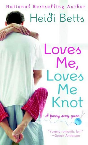 Loves Me, Loves Me Knot: A Funny Sexy Yarn (Chicks with Sticks)