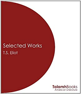 t s eliot selected essays amazon An excellent selection of essays by eliot he is at his best in many of these-- ascerbic, crisp and correct i am constantly amazed by the number of people who have.