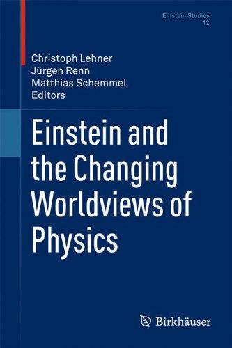 Einstein and the Changing Worldviews of Physics (Einstein Studies)