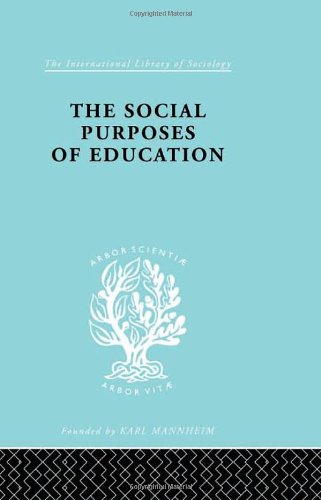 The Social Purposes of Education: Personal and Social Values in Education (International Library of Sociology) (Volume 2