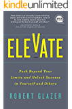 Elevate: Push Beyond Your Limits and Unlock Success in Yourself and Others (Ignite Reads)