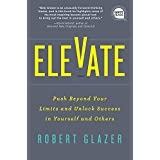 Elevate: Push Beyond Your Limits and Unlock Success in Yourself and Others (Ignite Reads Book 0)