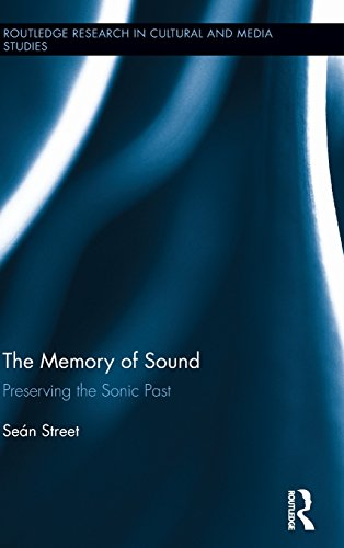 The Memory of Sound: Preserving the Sonic Past (Routledge Research in Cultural and Media Studies) by Routledge