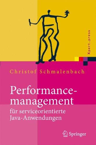 Performancemanagement für serviceorientierte Java-Anwendungen: Werkzeug- und Methodenunterstützung im Spannungsfeld von Entwicklung und Betrieb: ... Von Entwicklung Und Betrieb (Xpert.press)