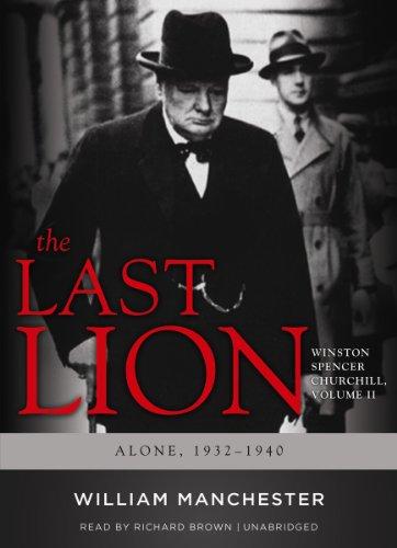The Last Lion: Winston Spencer Churchill, VOLUME TWO: Alone, 1932-1940 (Winston Spencer Churchill, Volume II)