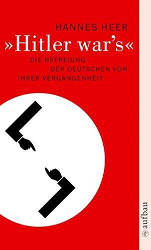 Hitler war's: Die Befreiung der Deutschen von ihrer Vergangenheit