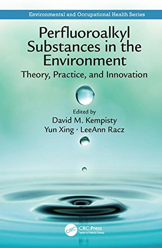 Perfluoroalkyl Substances in the Environment: Theory, Practice, and Innovation (Environmental and Occupational Health - Series Fluorocarbon