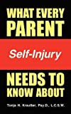 What Every Parent Needs to Know about Self-Injury, Tonja H. Krautter, 1607468778