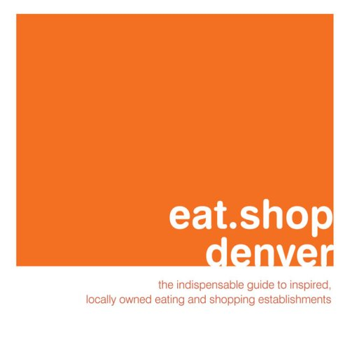 eat.shop denver: The Indispensable Guide to Inspired, Locally Owned Eating and Shopping Establishments (eat.shop - Cabazon Shopping