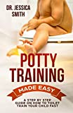 Potty Training Made Easy: A Step by Step Guide on How to Toilet Train Your Child Fast