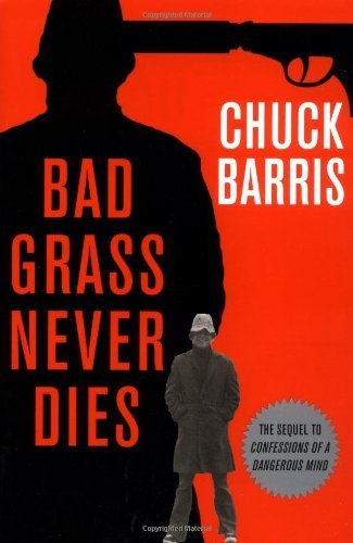 Bad Grass Never Dies: The Sequel to Confessions of a Dangerous Mind by Chuck Barris (2004-05-13)
