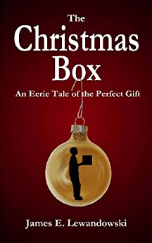 The Christmas Box: An Eerie Tale of the Perfect Gift by [Lewandowski, James E.]
