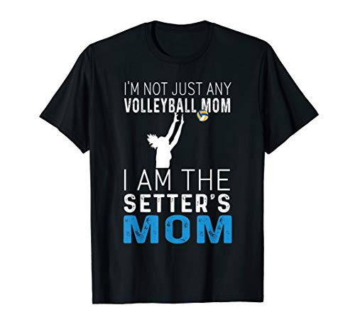- Volleyball Mom I Am The Setter's Mom T-shirt