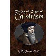 The Gnostic Origins of Calvinism