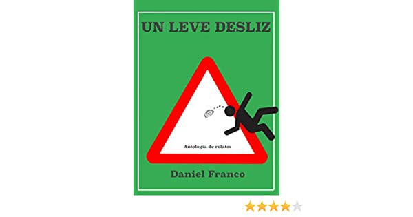 Amazon.com: Un leve desliz: Antología de relatos (Spanish Edition) eBook: Daniel Franco: Kindle Store
