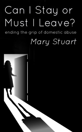 Can I Stay or Must I Leave? ending the grip of domestic abuse