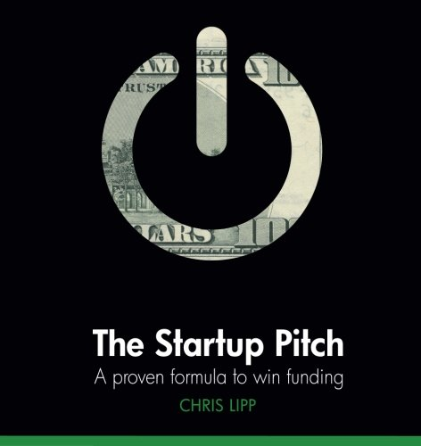 The Startup Pitch: A Proven Formula to Win -