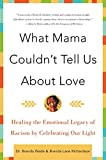 img - for What Mama Couldn't Tell Us About Love: Healing the Emotional Legacy of Racism by Celebrating Our Light book / textbook / text book