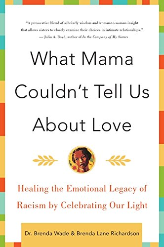 Search : What Mama Couldn't Tell Us About Love: Healing the Emotional Legacy of Racism by Celebrating Our Light