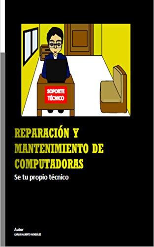 Reparación y Mantenimiento de Computadoras: Se tu propio técnico (Spanish Edition)