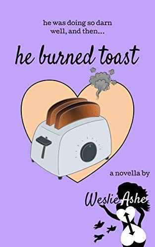 He Burned Toast (Yummy Romance Book 3) (Short And Sweet Maid Of Honor Toast)