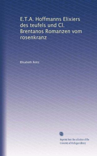 E.T.A. Hoffmanns Elixiers des teufels und Cl. Brentanos Romanzen vom - Brentano Elisabeth