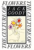 The Culture of Flowers, Jack Goody, 0521414415