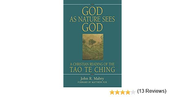 God as nature sees god a christian reading of the tao te ching christian reading of the tao te ching kindle edition by john r mabry jim hardesty matthew fox religion spirituality kindle ebooks amazon fandeluxe Image collections