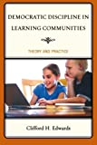 Democratic Discipline in Learning Communities, Clifford Edwards, 1607099853