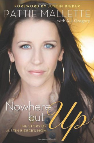 Download Nowhere but Up: The Story of Justin Bieber's Mom ebook