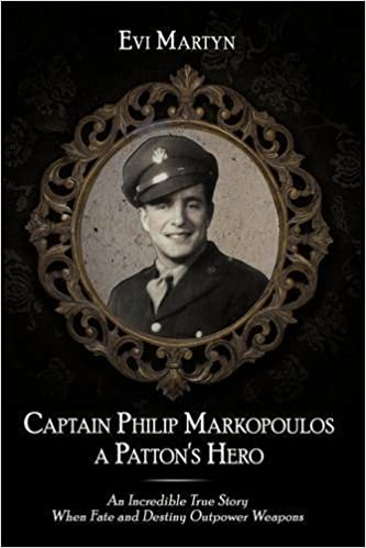 Book Captain Philip Markopoulos a Patton's Hero: An Incredible True Story When Fate and Destiny Outpower Weapons by Evi Martyn (2009-06-04)