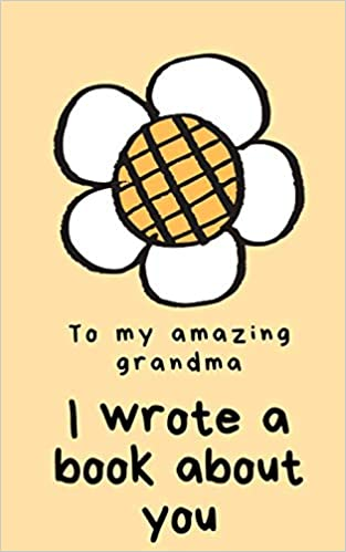 Books For Grandma For Christmas 2020 To my amazing grandma: I wrote a book about you: Personalised