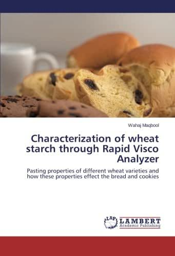 Characterization of wheat starch through Rapid Visco Analyzer: Pasting properties of different wheat varieties and how these properties effect the bread and cookies