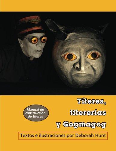 Titeres, titererias y Gogmagog: un manual de construccion de titeres (Maskhunt Manuals) (Volume 2) (Spanish Edition)