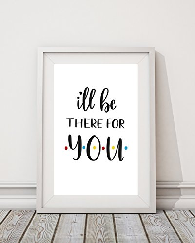 Ill-Be-There-For-You-White-Background-Friends-TV-Show-inspired-Wall-Print-8x10