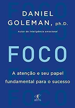 Foco: A atenção e seu papel fundamental para o sucesso por [Goleman, Daniel]