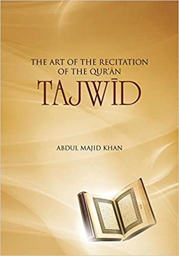 Tajwid: The Art of the Recitation of the Quran: Abdul Majid