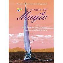 IL VIAGGIO DEL MAGIC: in barca a vela attorno al mondo per cambiare la nostra vita (Italian Edition)