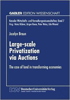 Large-Scale Privatization Via Auctions: The Case of Land in Transforming Economies (Kasseler Wirtschafts- und Verwaltungswissenschaften)