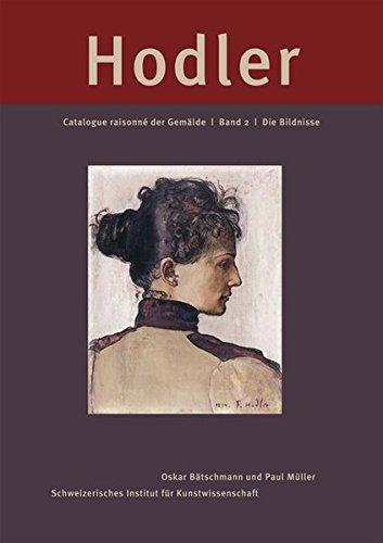 Ferdinand Hodler: Catalogue raisonné der Gemälde: Band 2: Die Bildnisse (Catalogue Raisonne Der Gemalde: Die Bildnisse)