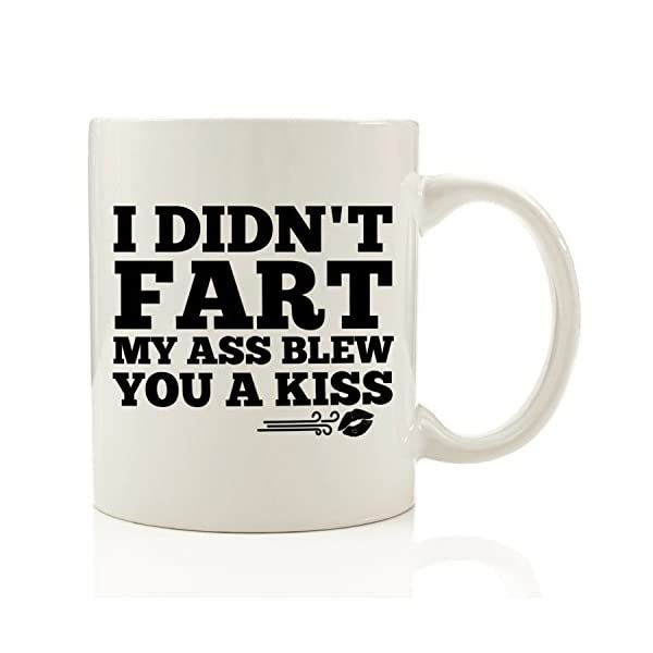 I Didnt Fart My Ass Blew You A Kiss Funny Coffee Mug 11 Oz Birthday Gift For Men Best Office Cup Gag Christmas Present Idea Dad Brother