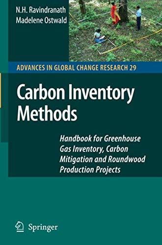 Greenhouse Gas - Carbon Inventory Methods: Handbook for Greenhouse Gas Inventory, Carbon Mitigation and Roundwood Production Projects (Advances in Global Change Research)