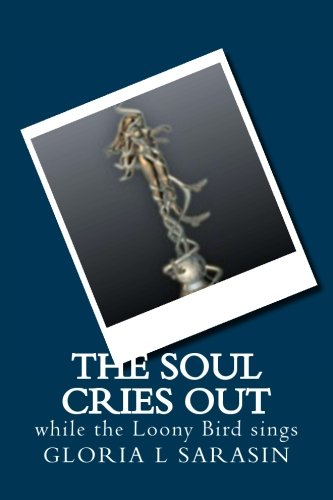 The Soul Cries Out: While The Looney Bird Sings PDF