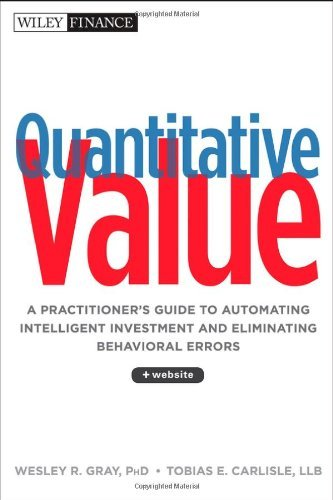 Download By Wesley R. Gray - Quantitative Value, + Web Site: A Practitioner's Guide to Automating Intelligent Investment and Eliminating Behavioral Errors (11/26/12) ebook