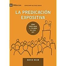 La Predicación Expositiva (Expositional Preaching) 9Marks (Edificando Iglesias Sanas (Spanish)) (Spanish Edition)