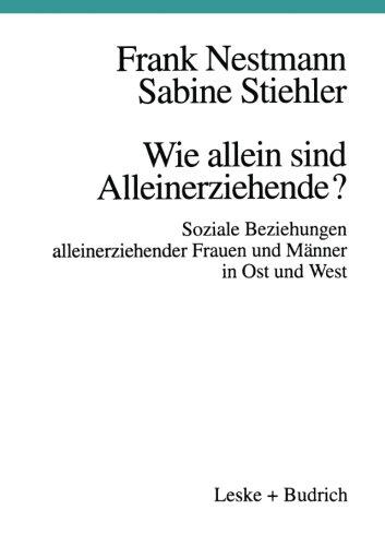 Wie allein sind Alleinerziehende?: Soziale Beziehungen alleinerziehender Frauen und Männer in Ost und West (German Edition)