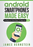 Android Smartphones Made Easy: The Beginners