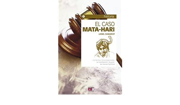 Amazon.com: El caso Mata-Hari (Spanish Edition) eBook: Lionel Dumarcet: Kindle Store